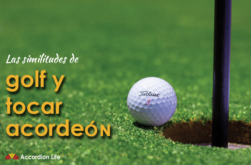 Las similitudes de jugar golf y tocar el acordeón